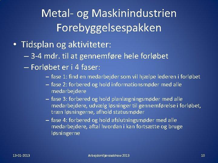 Metal- og Maskinindustrien Forebyggelsespakken • Tidsplan og aktiviteter: – 3 -4 mdr. til at