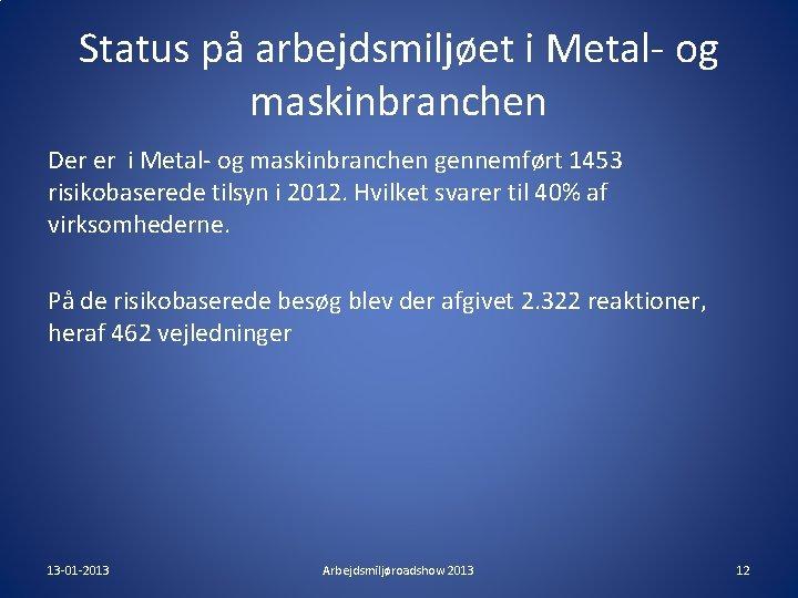 Status på arbejdsmiljøet i Metal- og maskinbranchen Der er i Metal- og maskinbranchen gennemført