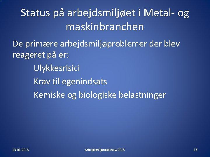 Status på arbejdsmiljøet i Metal- og maskinbranchen De primære arbejdsmiljøproblemer der blev reageret på