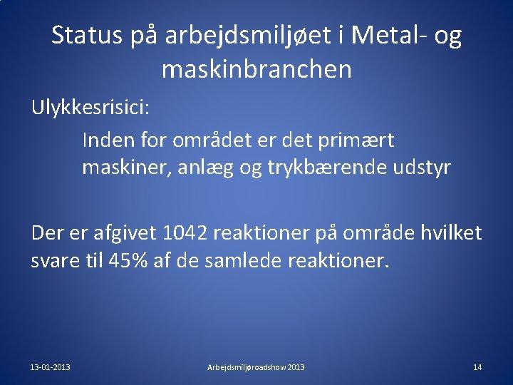 Status på arbejdsmiljøet i Metal- og maskinbranchen Ulykkesrisici: Inden for området er det primært