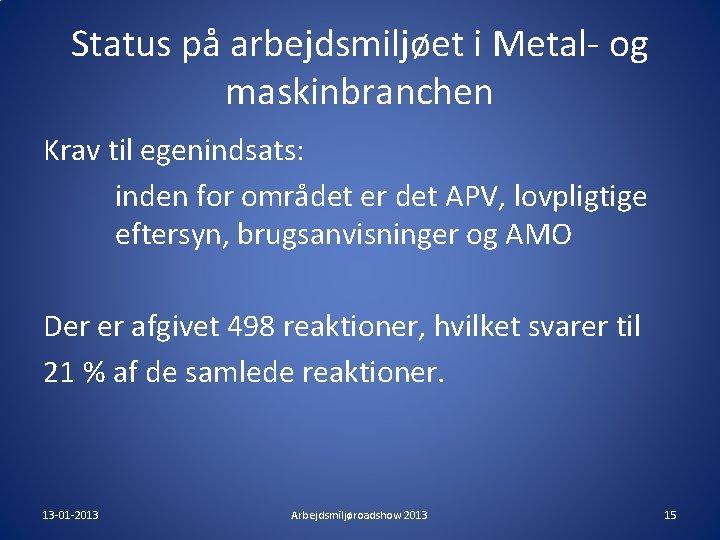 Status på arbejdsmiljøet i Metal- og maskinbranchen Krav til egenindsats: inden for området er