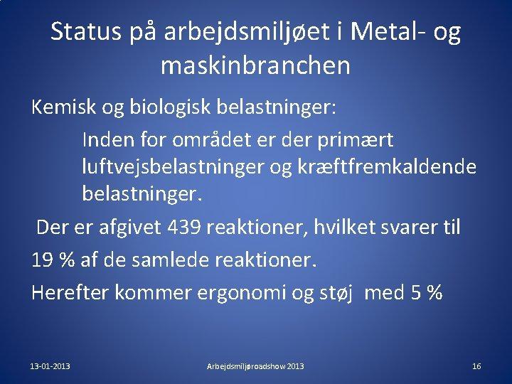 Status på arbejdsmiljøet i Metal- og maskinbranchen Kemisk og biologisk belastninger: Inden for området