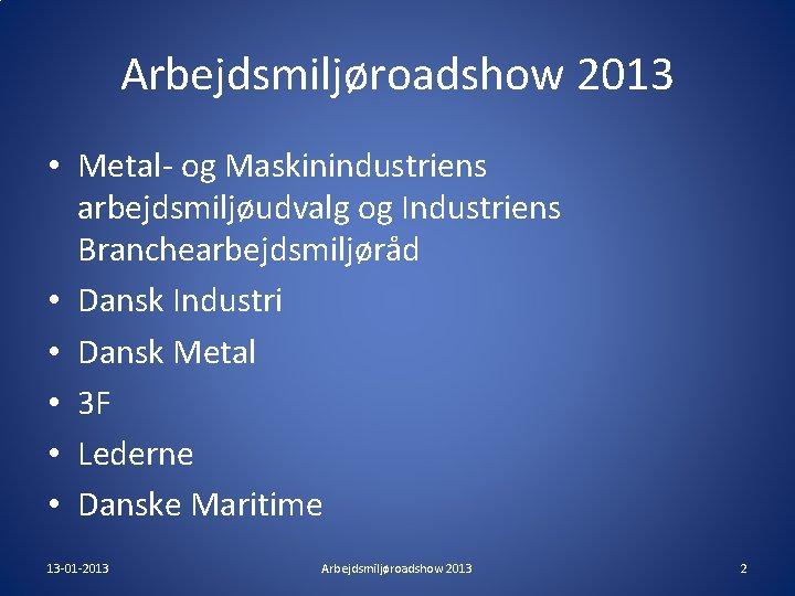Arbejdsmiljøroadshow 2013 • Metal- og Maskinindustriens arbejdsmiljøudvalg og Industriens Branchearbejdsmiljøråd • Dansk Industri •