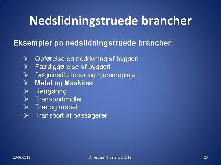 Nedslidningstruede brancher Eksempler på nedslidningstruede brancher: Ø Ø Ø Ø 13 -01 -2013 Opførelse