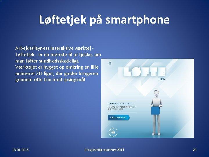 Løftetjek på smartphone Arbejdstilsynets interaktive værktøj Løftetjek - er en metode til at tjekke,