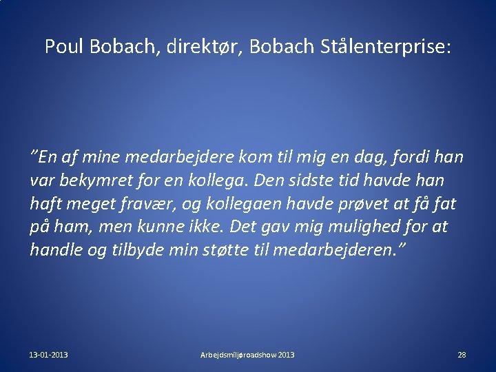 """Poul Bobach, direktør, Bobach Stålenterprise: """"En af mine medarbejdere kom til mig en dag,"""