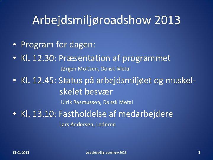 Arbejdsmiljøroadshow 2013 • Program for dagen: • Kl. 12. 30: Præsentation af programmet Jørgen