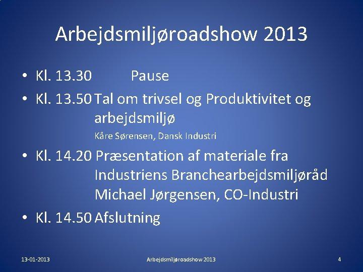 Arbejdsmiljøroadshow 2013 • Kl. 13. 30 Pause • Kl. 13. 50 Tal om trivsel