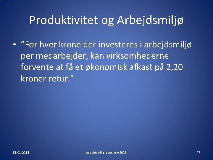 """Produktivitet og Arbejdsmiljø • """"For hver krone der investeres i arbejdsmiljø per medarbejder, kan"""