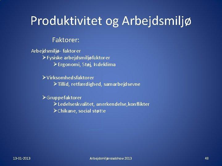 Produktivitet og Arbejdsmiljø Faktorer: Arbejdsmiljø- faktorer ØFysiske arbejdsmiljøfaktorer ØErgonomi, Støj, Indeklima ØVirksomhedsfaktorer ØTillid, retfærdighed,
