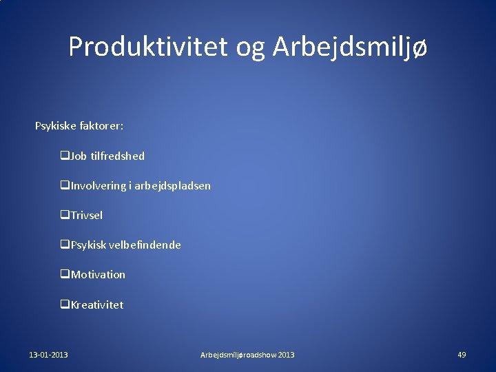 Produktivitet og Arbejdsmiljø Psykiske faktorer: q. Job tilfredshed q. Involvering i arbejdspladsen q. Trivsel