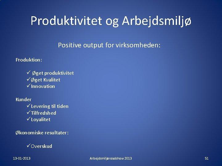 Produktivitet og Arbejdsmiljø Positive output for virksomheden: Produktion: ü Øget produktivitet üØget Kvalitet üInnovation