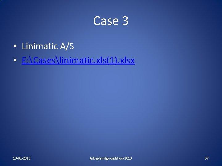 Case 3 • Linimatic A/S • E: Caseslinimatic. xls(1). xlsx 13 -01 -2013 Arbejdsmiljøroadshow