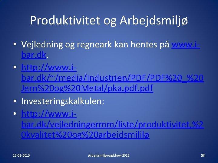Produktivitet og Arbejdsmiljø • Vejledning og regneark kan hentes på www. ibar. dk. •