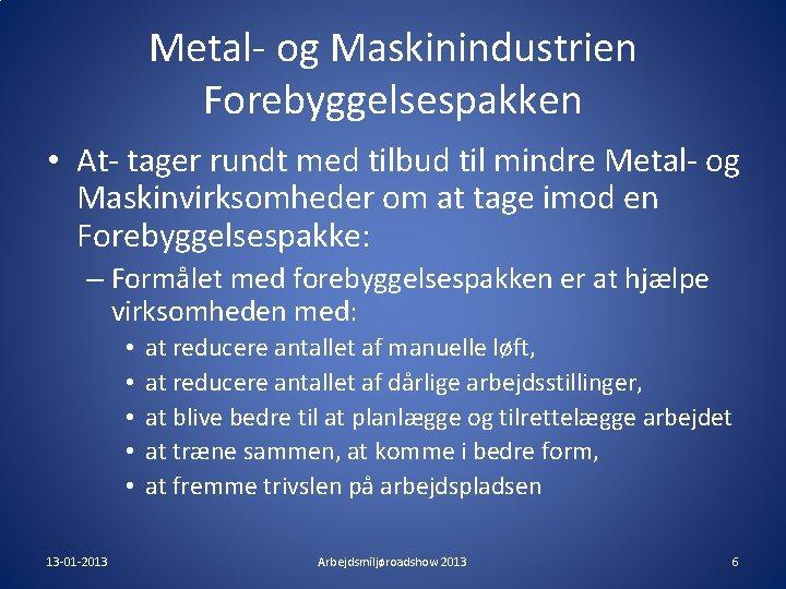 Metal- og Maskinindustrien Forebyggelsespakken • At- tager rundt med tilbud til mindre Metal- og