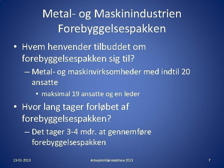 Metal- og Maskinindustrien Forebyggelsespakken • Hvem henvender tilbuddet om forebyggelsespakken sig til? – Metal-
