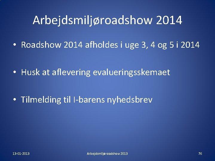 Arbejdsmiljøroadshow 2014 • Roadshow 2014 afholdes i uge 3, 4 og 5 i 2014