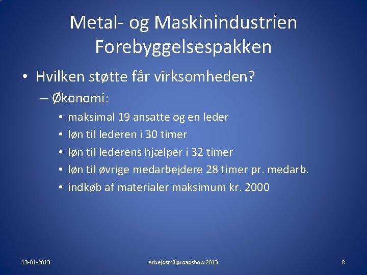 Metal- og Maskinindustrien Forebyggelsespakken • Hvilken støtte får virksomheden? – Økonomi: • • •