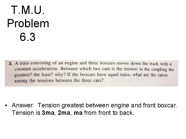 T. M. U. Problem 6. 3 • Answer: Tension greatest between engine and front