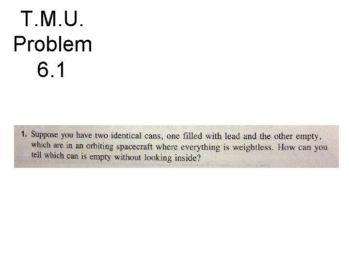 T. M. U. Problem 6. 1
