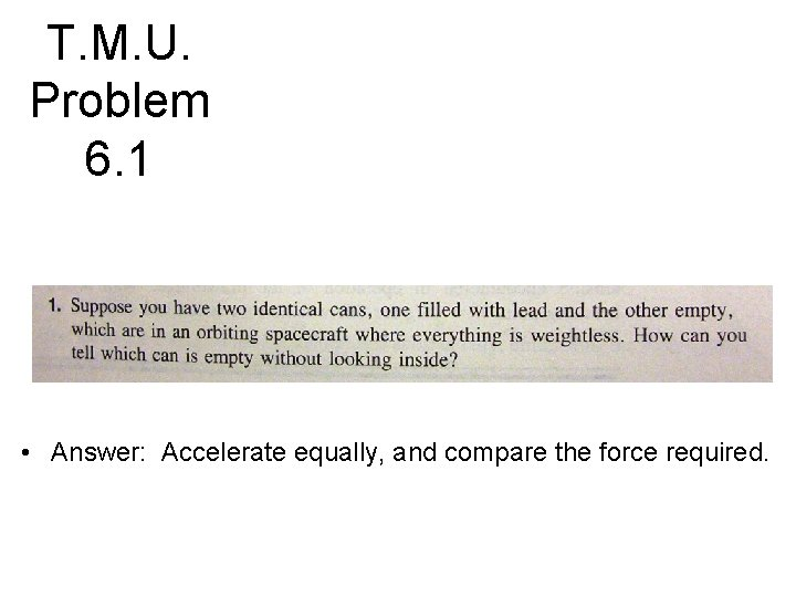 T. M. U. Problem 6. 1 • Answer: Accelerate equally, and compare the force