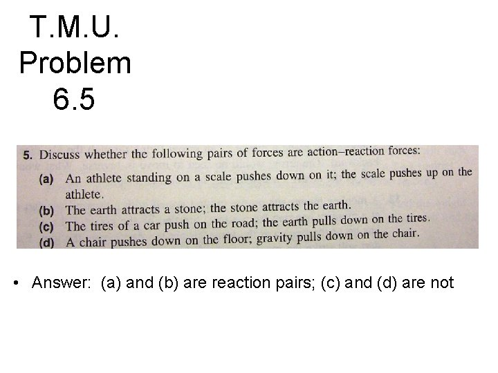 T. M. U. Problem 6. 5 • Answer: (a) and (b) are reaction pairs;