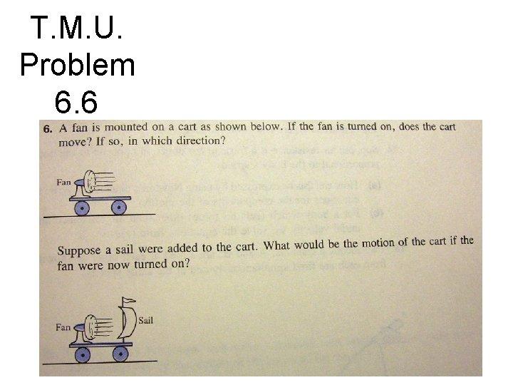 T. M. U. Problem 6. 6