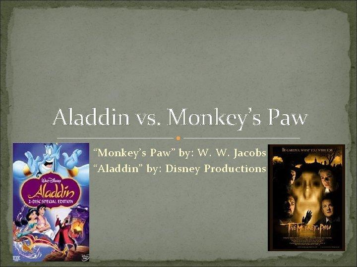 """Aladdin vs. Monkey's Paw """"Monkey's Paw"""" by: W. W. Jacobs """"Aladdin"""" by: Disney Productions"""