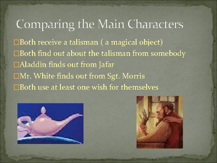 Comparing the Main Characters �Both receive a talisman ( a magical object) �Both find