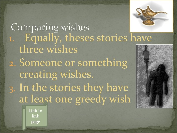 Comparing wishes 1. Equally, theses stories have three wishes 2. Someone or something creating