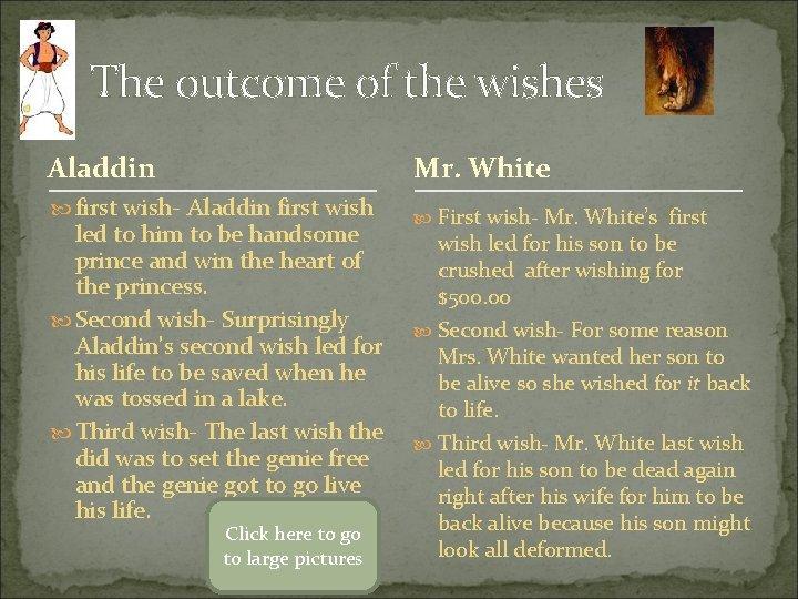 The outcome of the wishes Aladdin Mr. White first wish- Aladdin first wish First
