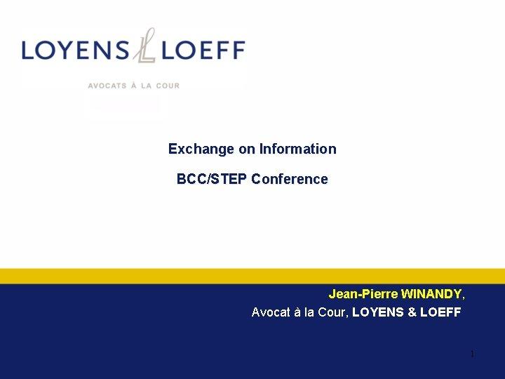 Exchange on Information BCC/STEP Conference Jean-Pierre WINANDY, Avocat à la Cour, LOYENS & LOEFF