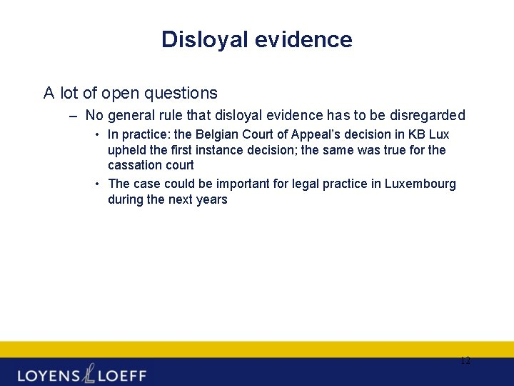 Disloyal evidence A lot of open questions – No general rule that disloyal evidence