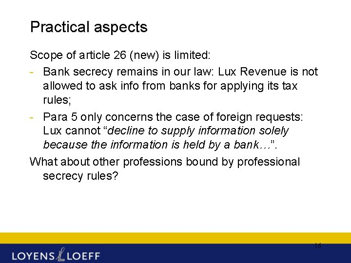 Practical aspects Scope of article 26 (new) is limited: - Bank secrecy remains in