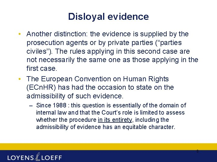 Disloyal evidence • Another distinction: the evidence is supplied by the prosecution agents or