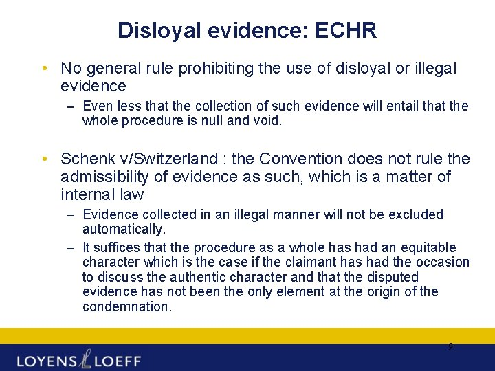 Disloyal evidence: ECHR • No general rule prohibiting the use of disloyal or illegal