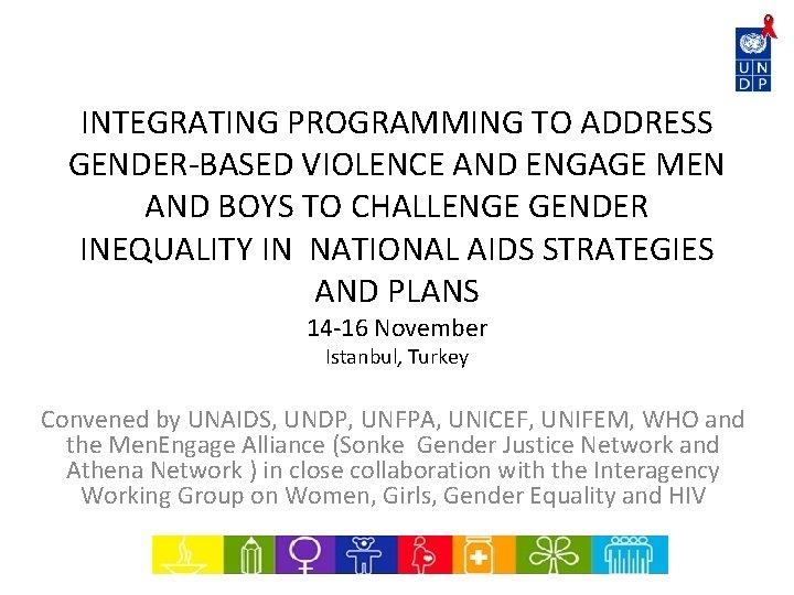 INTEGRATING PROGRAMMING TO ADDRESS GENDER-BASED VIOLENCE AND ENGAGE MEN AND BOYS TO CHALLENGE GENDER