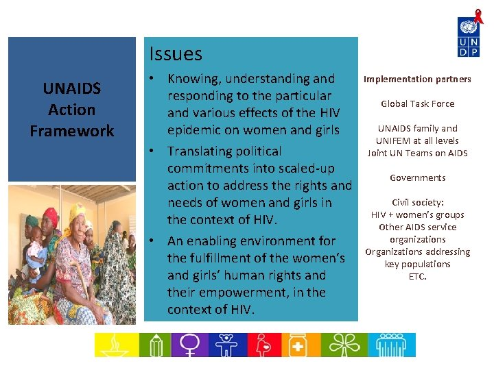 Issues UNAIDS Action Framework • Knowing, understanding and responding to the particular and various