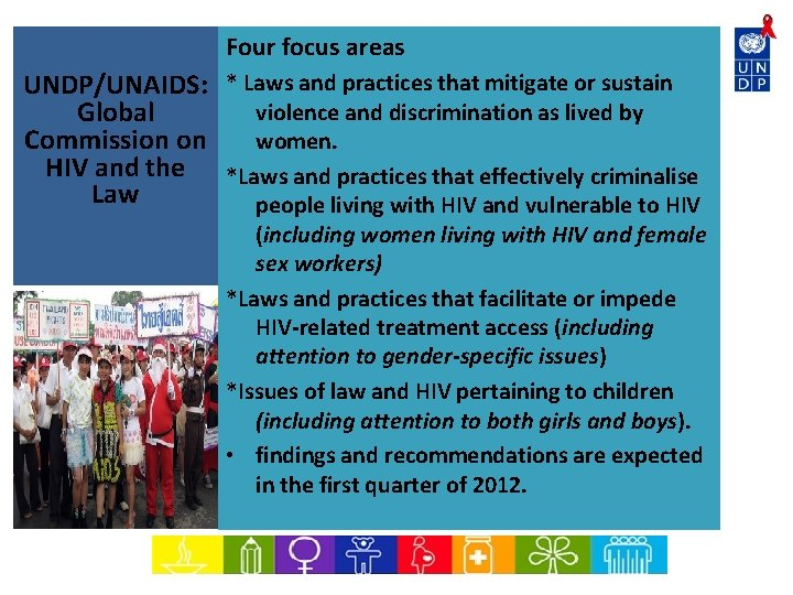 Four focus areas UNDP/UNAIDS: * Laws and practices that mitigate or sustain violence and