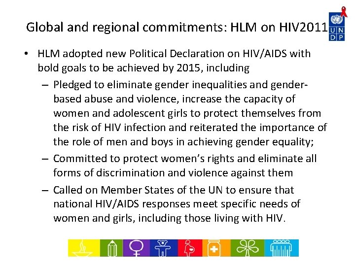 Global and regional commitments: HLM on HIV 2011 • HLM adopted new Political Declaration