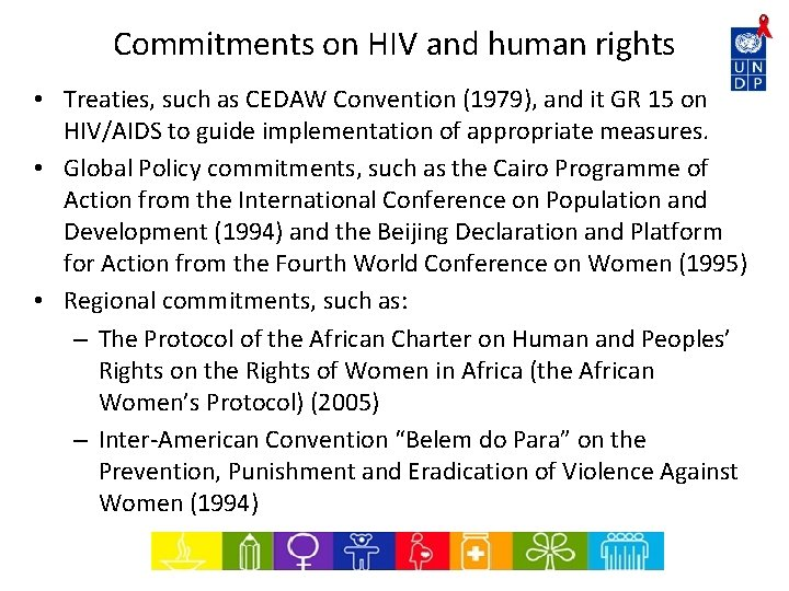 Commitments on HIV and human rights • Treaties, such as CEDAW Convention (1979), and