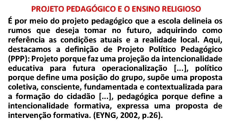 PROJETO PEDAGÓGICO E O ENSINO RELIGIOSO É por meio do projeto pedagógico que a