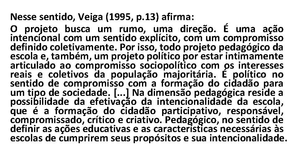 Nesse sentido, Veiga (1995, p. 13) afirma: O projeto busca um rumo, uma direção.