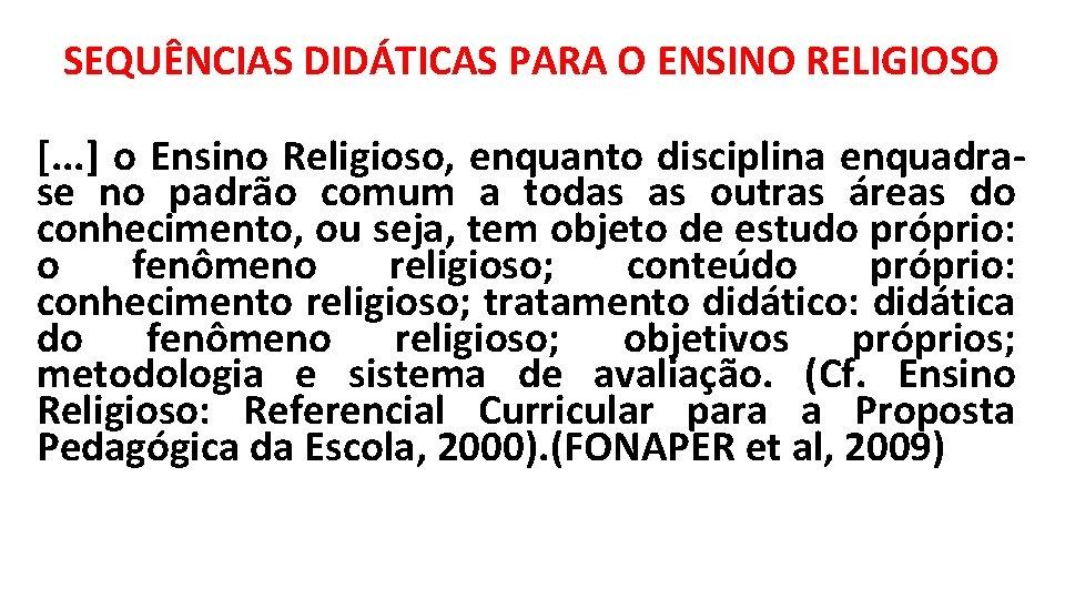 SEQUÊNCIAS DIDÁTICAS PARA O ENSINO RELIGIOSO [. . . ] o Ensino Religioso, enquanto