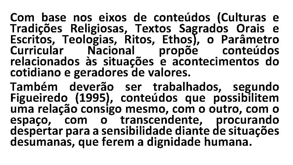 Com base nos eixos de conteúdos (Culturas e Tradições Religiosas, Textos Sagrados Orais e