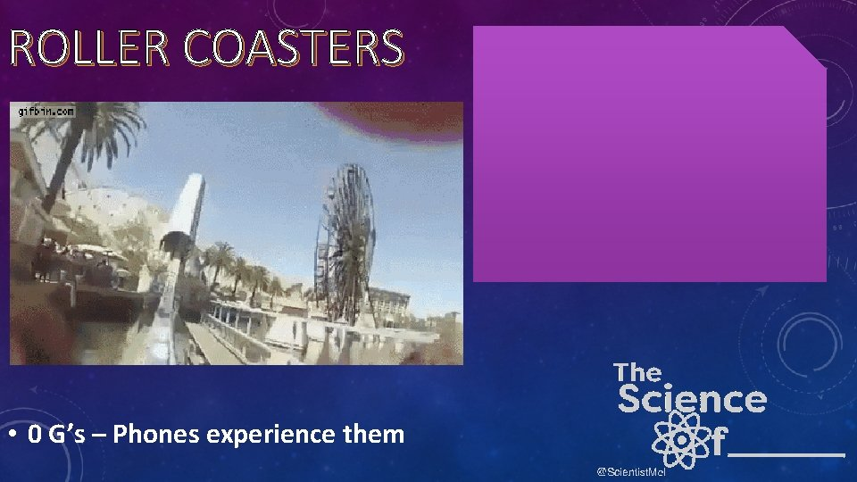 ROLLER COASTERS • 0 G's – Phones experience them