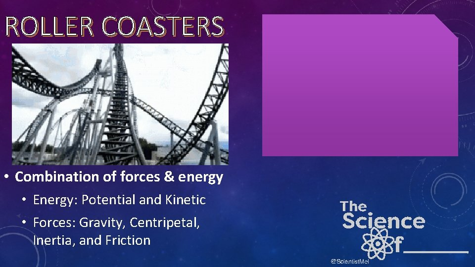 ROLLER COASTERS • Combination of forces & energy • Energy: Potential and Kinetic •