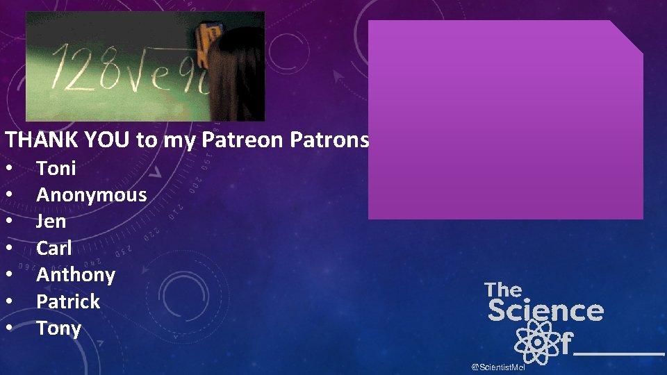 THANK YOU to my Patreon Patrons • • Toni Anonymous Jen Carl Anthony Patrick