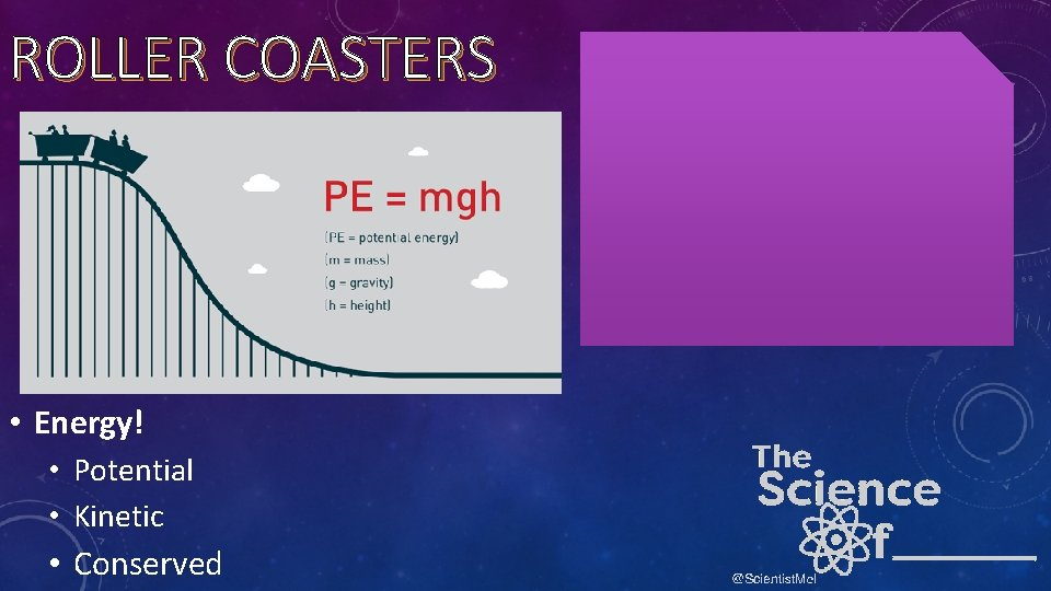 ROLLER COASTERS • Energy! • Potential • Kinetic • Conserved
