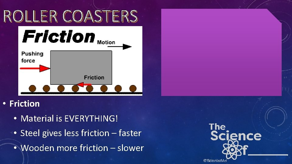 ROLLER COASTERS • Friction • Material is EVERYTHING! • Steel gives less friction –